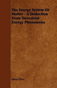 The Energy System Of Matter - A Deduction From Terrestrial Energ