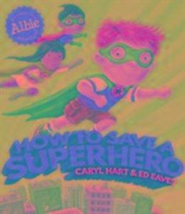 HOW TO SAVE A SUPERHERO PA
