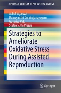 Strategies to Ameliorate Oxidative Stress During Assisted Reprod