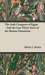 The Arab Conquest of Egypt - And the Last Thirty Years of the Ro