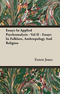 Essays In Applied Psychoanalysis - Vol II - Essays In Folklore,