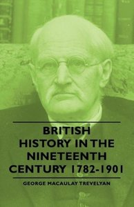 British History in the Nineteenth Century 1782-1901
