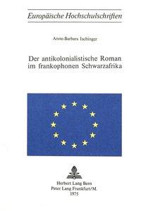Der antikolonialistische Roman im frankophonen Schwarzafrika