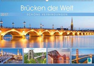 Brücken der Welt: Schöne Verbindungen (Wandkalender 2017 DIN A2