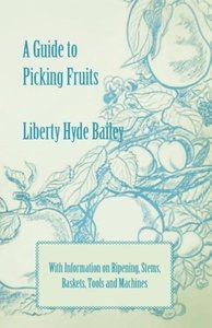 A Guide to Picking Fruits with Information on Ripening, Stems, B