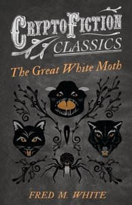 The Great White Moth (Cryptofiction Classics - Weird Tales of St