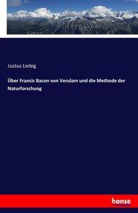Über Francis Bacon von Verulam und die Methode der Naturforschun