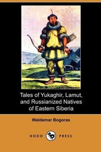 Tales of Yukaghir, Lamut, and Russianized Natives of Eastern Sib