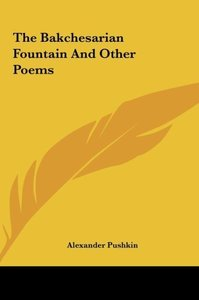 The Bakchesarian Fountain And Other Poems