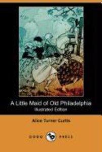 A Little Maid of Old Philadelphia (Illustrated Edition) (Dodo Pr