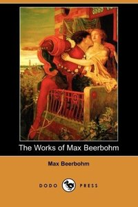 The Works of Max Beerbohm (Dodo Press)
