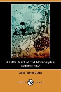 A Little Maid of Old Philadelphia (Illustrated Edition) (Dodo Pr
