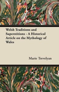 Welsh Traditions and Superstitions - A Historical Article on the