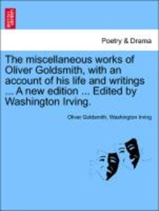 The miscellaneous works of Oliver Goldsmith, with an account of