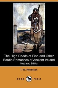 The High Deeds of Finn and Other Bardic Romances of Ancient Irel