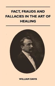 Fact, Frauds And Fallacies In The Art Of Healing