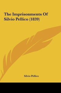 The Imprisonments Of Silvio Pellico (1839)
