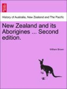 New Zealand and its Aborigines ... Second edition.