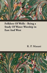 Folklore Of Wells - Being a Study Of Water-Worship in East And W