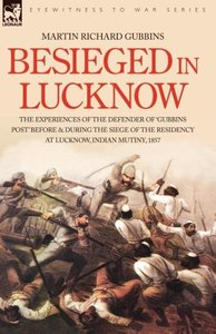 Besieged in Lucknow - The experiences of the defender of 'Gubbin
