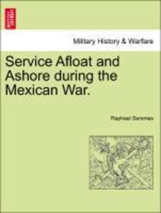 Service Afloat and Ashore during the Mexican War.