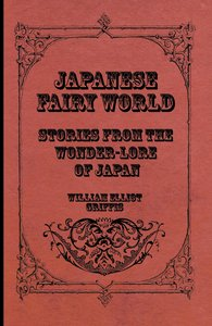 Japanese Fairy World - Stories From The Wonder-Lore Of Japan