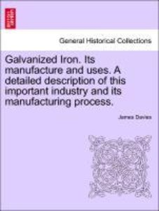 Galvanized Iron. Its manufacture and uses. A detailed descriptio