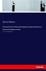 A Practical Grammar of the Sanskrit Language Arranged with Refer
