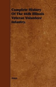 Complete History of the 46th Illinois Veteran Volunteer Infantry