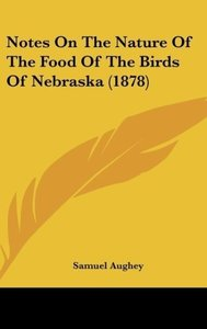Notes On The Nature Of The Food Of The Birds Of Nebraska (1878)