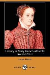 History of Mary Queen of Scots (Illustrated Edition) (Dodo Press