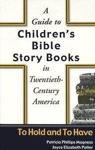 A Guide to Children\'s Bible Story Books in Twentieth-Century Am