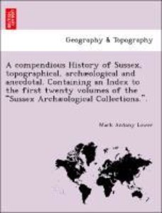 A compendious History of Sussex, topographical, archæological an