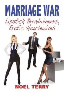 Marriage War: Lipstick Breadwinners, Erotic Housewives