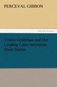 Vrouw Grobelaar and Her Leading Cases Seventeen Short Stories