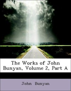 The Works of John Bunyan, Volume 2, Part A