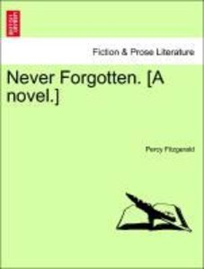Never Forgotten. [A novel.] Vol. II.