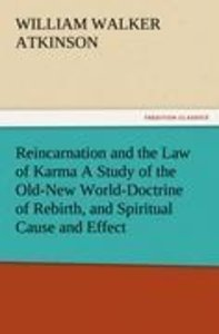 Reincarnation and the Law of Karma A Study of the Old-New World-
