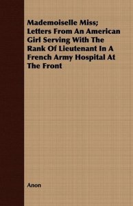 Mademoiselle Miss; Letters From An American Girl Serving With Th