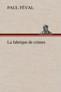 La fabrique de crimes