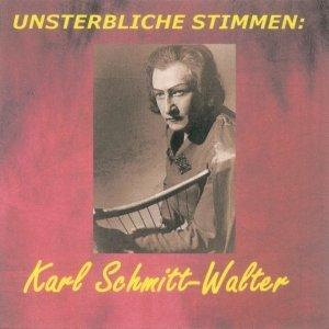 Unsterbliche Stimmen: Karl Schmitt-Walter
