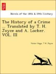 The History of a Crime ... Translated by T. H. Joyce and A. Lock