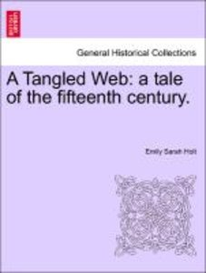A Tangled Web: a tale of the fifteenth century.