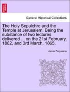 The Holy Sepulchre and the Temple at Jerusalem. Being the substa