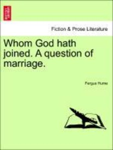 Whom God hath joined. A question of marriage. Vol. III.