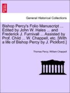 Bishop Percy's Folio Manuscript ... Edited by John W. Hales ...