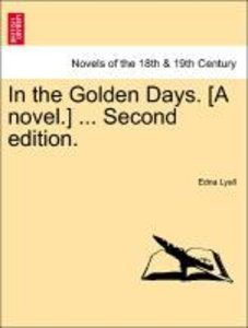 In the Golden Days. [A novel.] ... Vol. III , Second edition.
