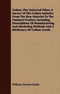 Cotton, The Universal Fiber; A Survey Of The Cotton Industry Fro