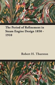 The Period of Refinement in Steam Engine Design 1850 - 1910