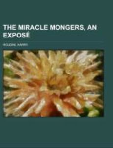 The Miracle Mongers, an Exposé